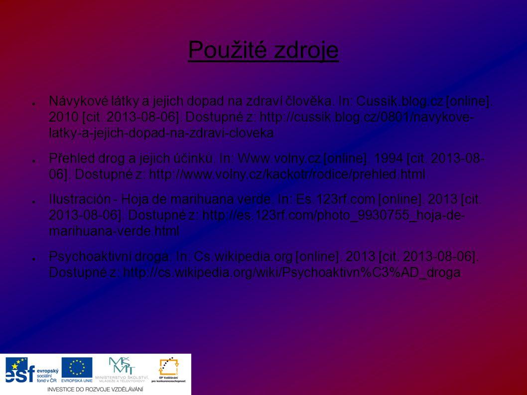 Použité zdroje ● Návykové látky a jejich dopad na zdraví člověka. In: Cussik.blog.cz [online]. 2010 [cit. 2013-08-06]. Dostupné z: http://cussik.blog.