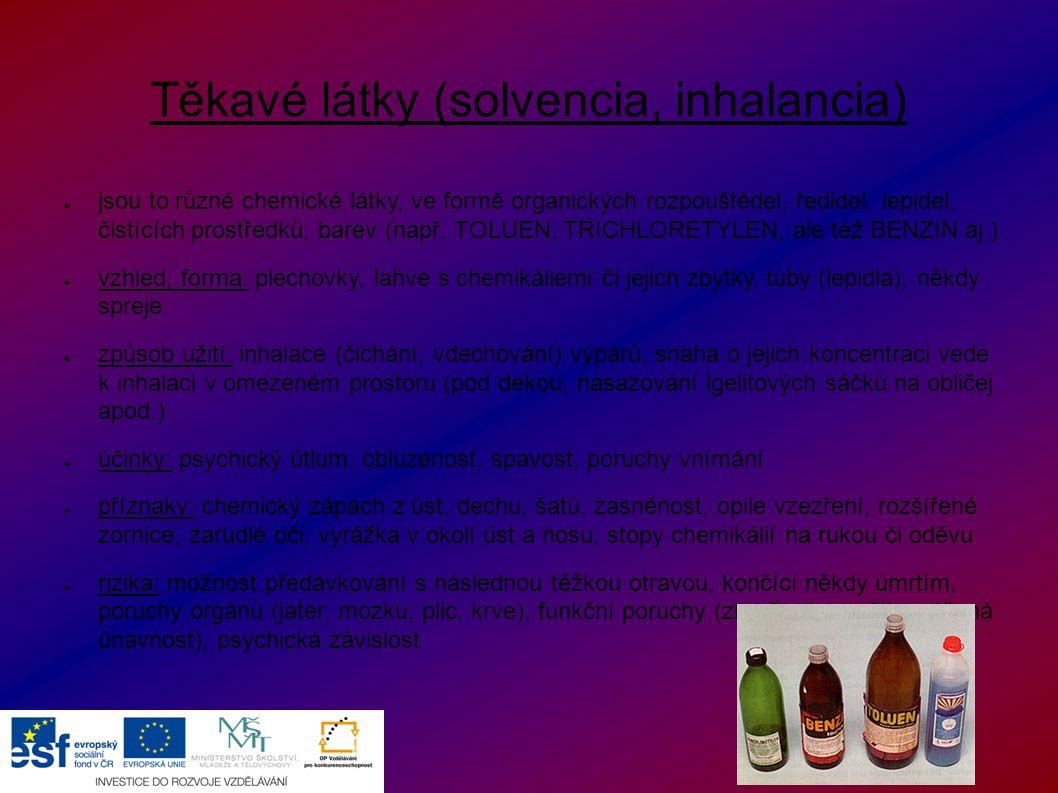 Těkavé látky (solvencia, inhalancia) ● jsou to různé chemické látky, ve formě organických rozpouštědel, ředidel, lepidel, čistících prostředků, barev