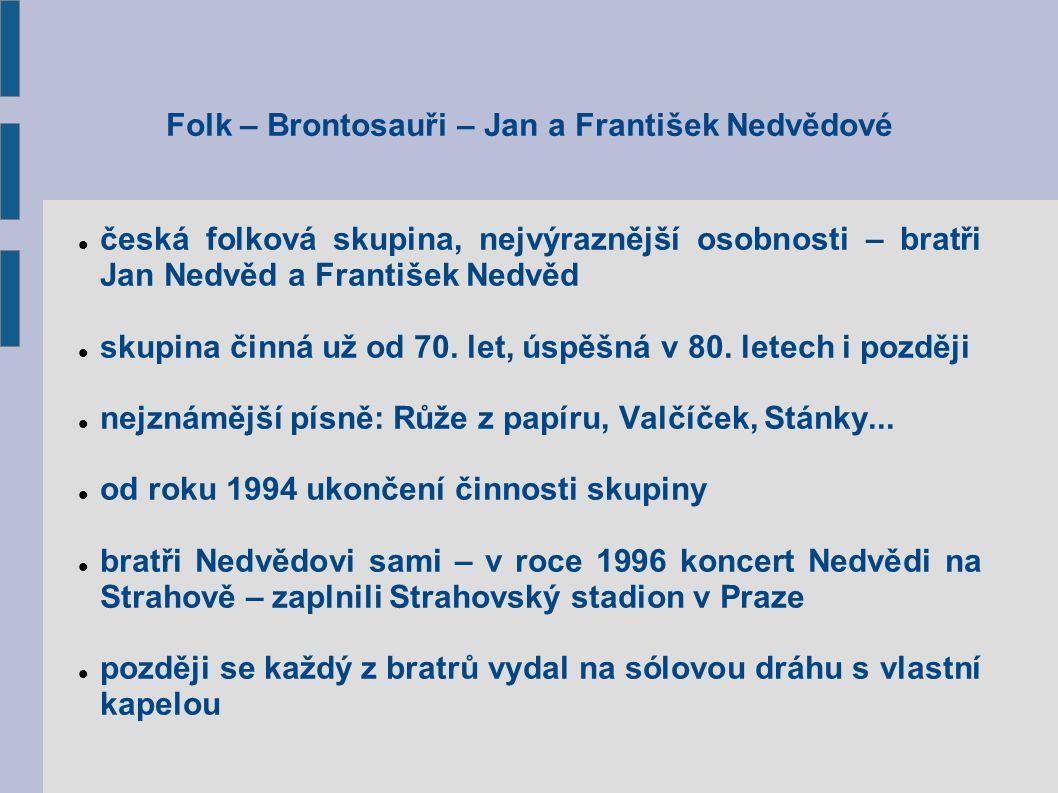 Folk – Brontosauři – Jan a František Nedvědové česká folková skupina, nejvýraznější osobnosti – bratři Jan Nedvěd a František Nedvěd skupina činná už od 70.