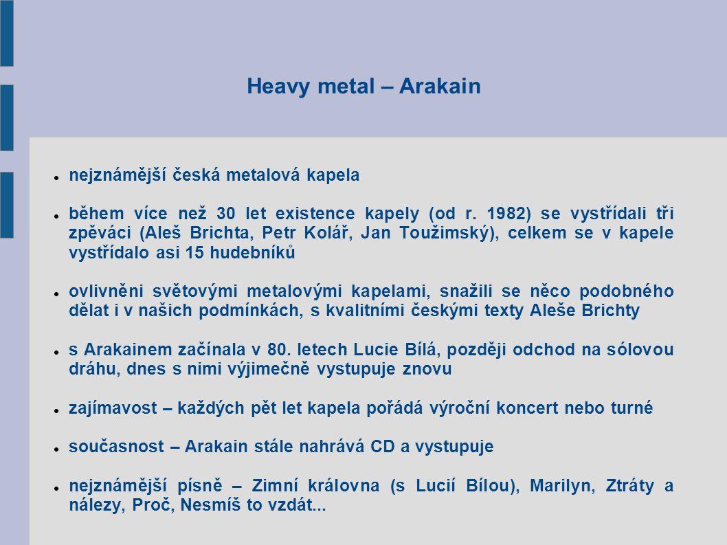 Heavy metal – Arakain nejznámější česká metalová kapela během více než 30 let existence kapely (od r.