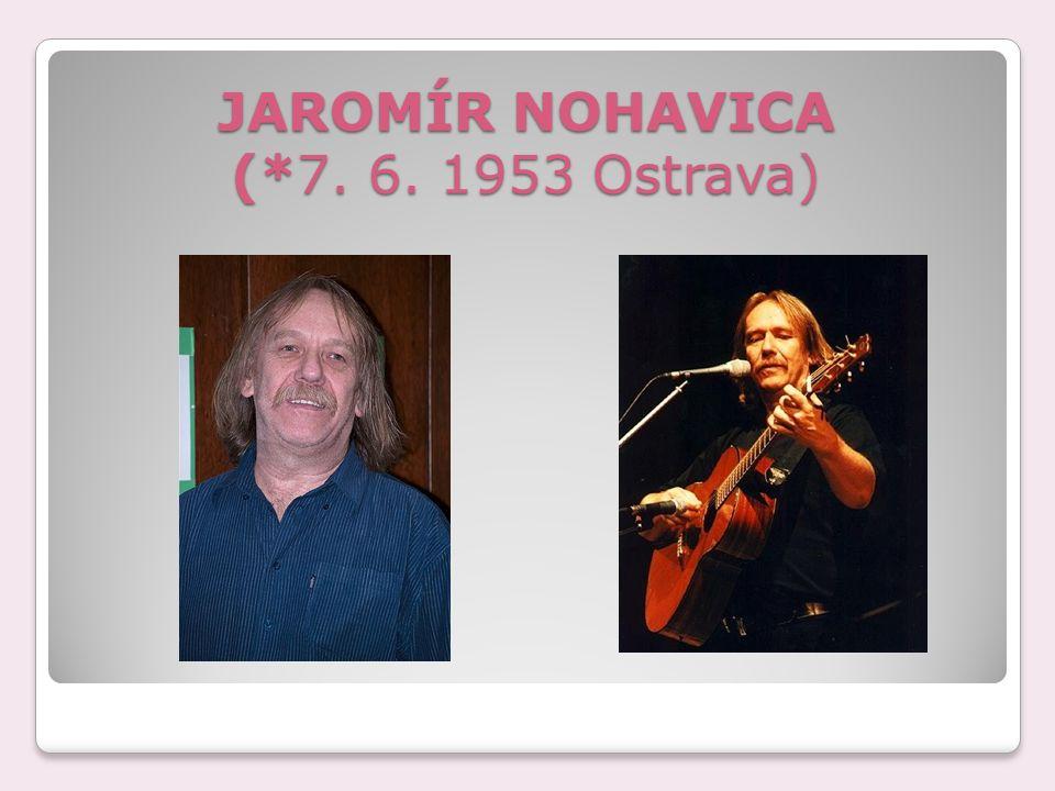 JAROMÍR NOHAVICA (*7. 6. 1953 Ostrava)