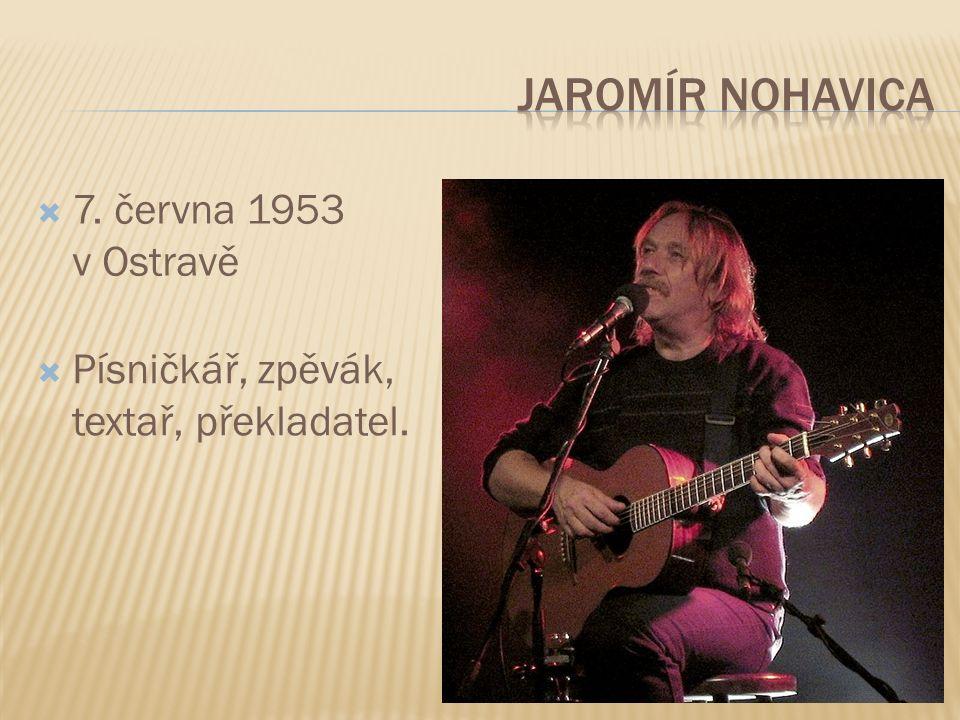 7. června 1953 v Ostravě  Písničkář, zpěvák, textař, překladatel.