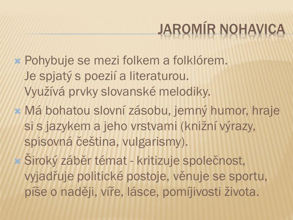  Pohybuje se mezi folkem a folklórem. Je spjatý s poezií a literaturou.