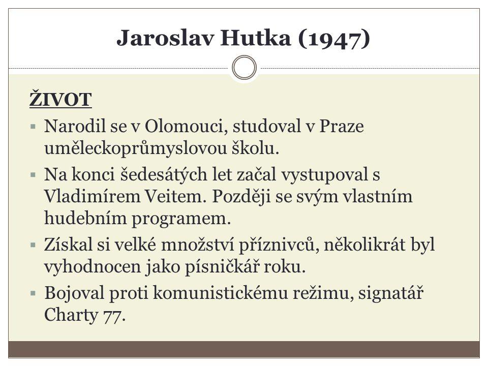 Jaroslav Hutka (1947) ŽIVOT  Narodil se v Olomouci, studoval v Praze uměleckoprůmyslovou školu.