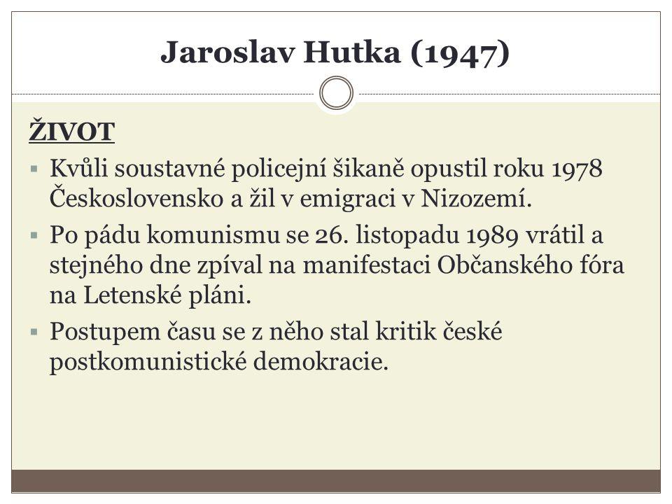 Jaroslav Hutka (1947) ŽIVOT  Kvůli soustavné policejní šikaně opustil roku 1978 Československo a žil v emigraci v Nizozemí.