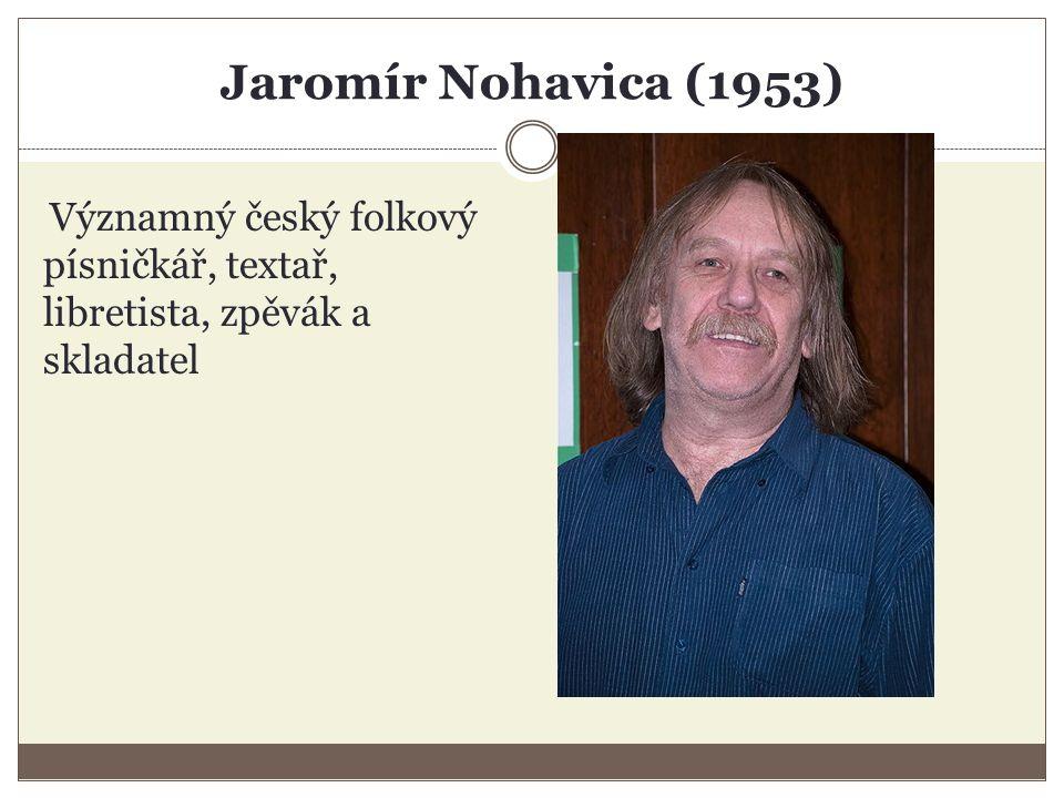 Jaromír Nohavica (1953) Významný český folkový písničkář, textař, libretista, zpěvák a skladatel