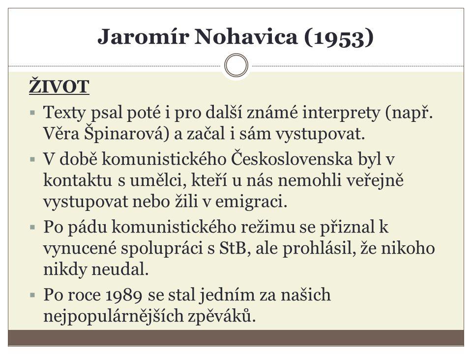Jaromír Nohavica (1953) ŽIVOT  Texty psal poté i pro další známé interprety (např.