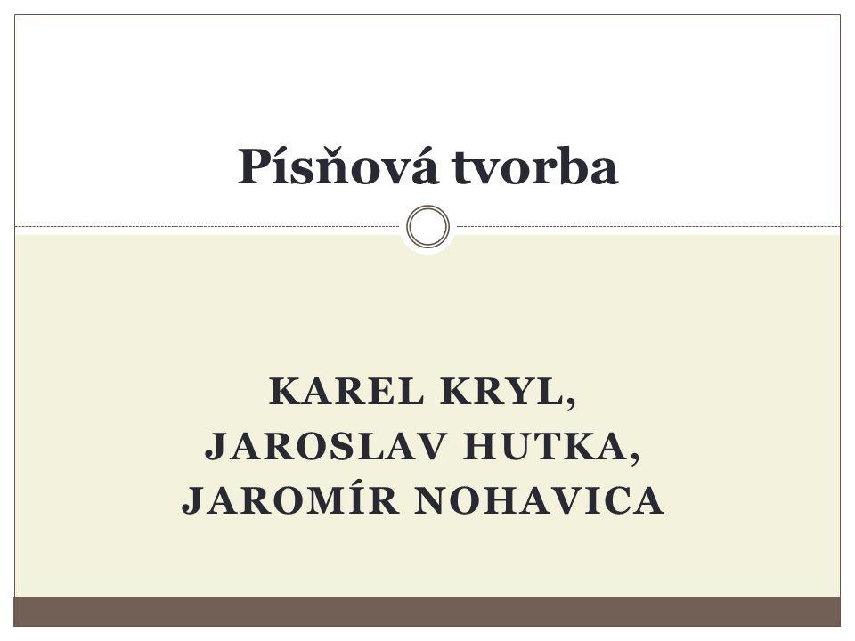 KAREL KRYL, JAROSLAV HUTKA, JAROMÍR NOHAVICA Písňová tvorba