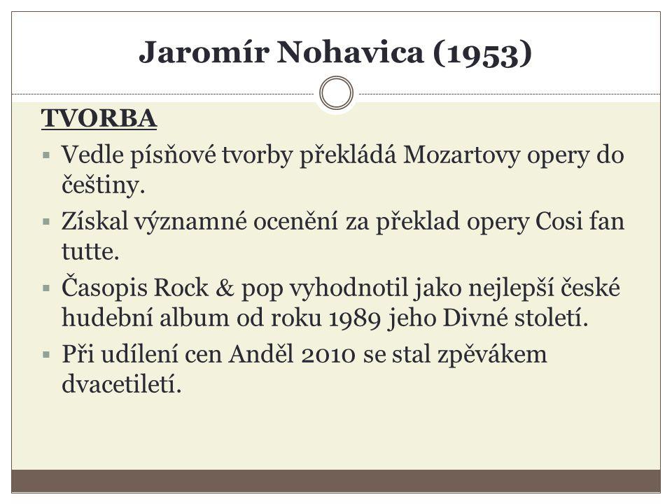 Jaromír Nohavica (1953) TVORBA  Vedle písňové tvorby překládá Mozartovy opery do češtiny.
