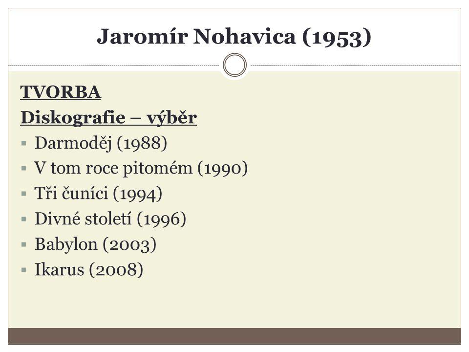 Jaromír Nohavica (1953) TVORBA Diskografie – výběr  Darmoděj (1988)  V tom roce pitomém (1990)  Tři čuníci (1994)  Divné století (1996)  Babylon (2003)  Ikarus (2008)