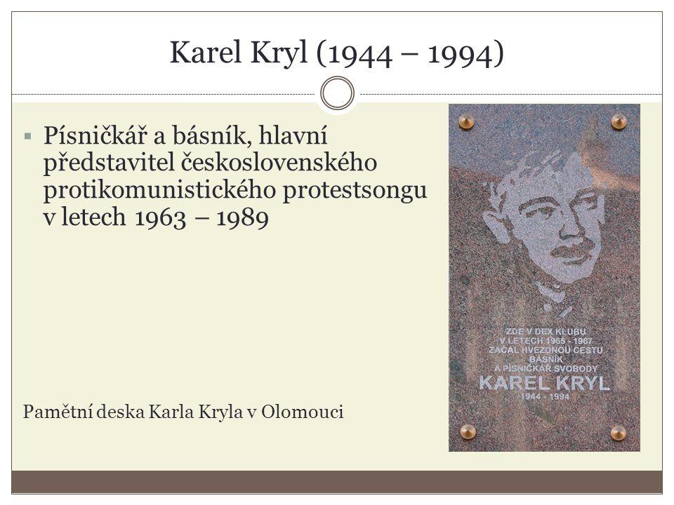 Karel Kryl (1944 – 1994)  Písničkář a básník, hlavní představitel československého protikomunistického protestsongu v letech 1963 – 1989 Pamětní deska Karla Kryla v Olomouci