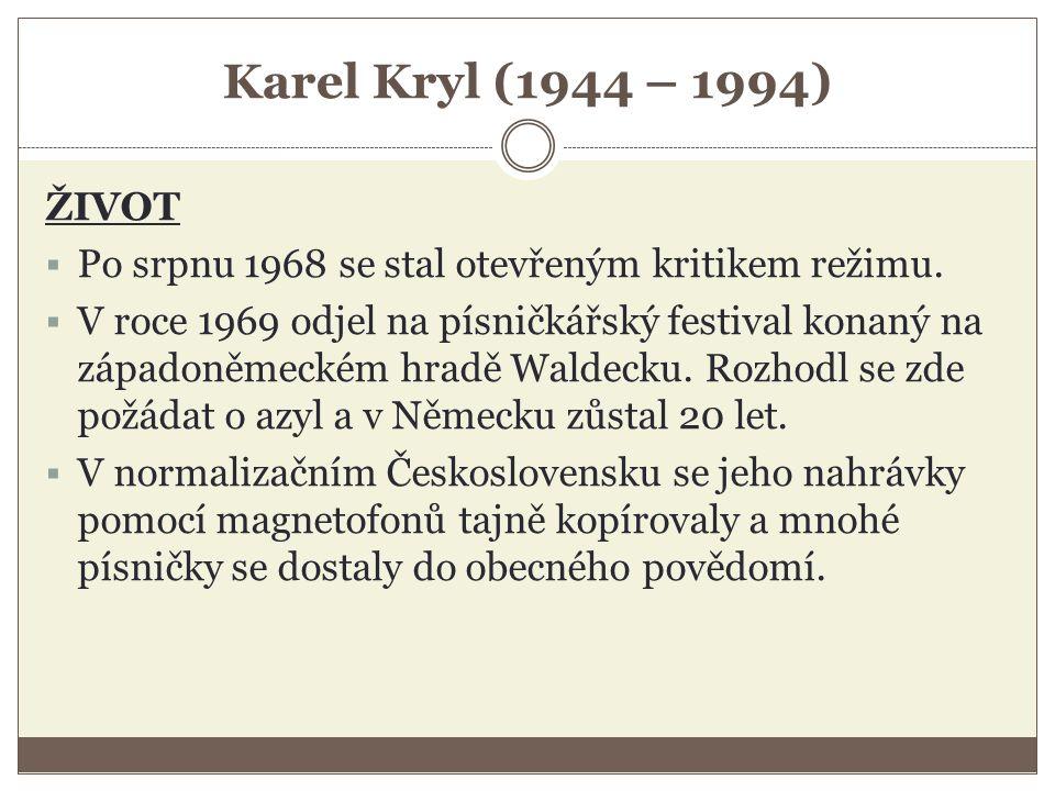 Karel Kryl (1944 – 1994) ŽIVOT  Po srpnu 1968 se stal otevřeným kritikem režimu.