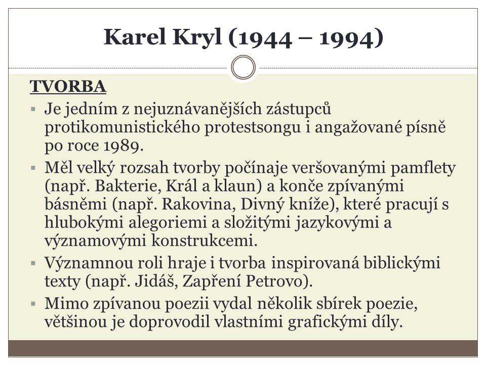 Karel Kryl (1944 – 1994) TVORBA  Je jedním z nejuznávanějších zástupců protikomunistického protestsongu i angažované písně po roce 1989.