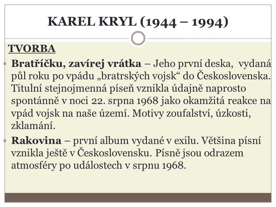 """KAREL KRYL (1944 – 1994) TVORBA  Bratříčku, zavírej vrátka – Jeho první deska, vydaná půl roku po vpádu """"bratrských vojsk do Československa."""