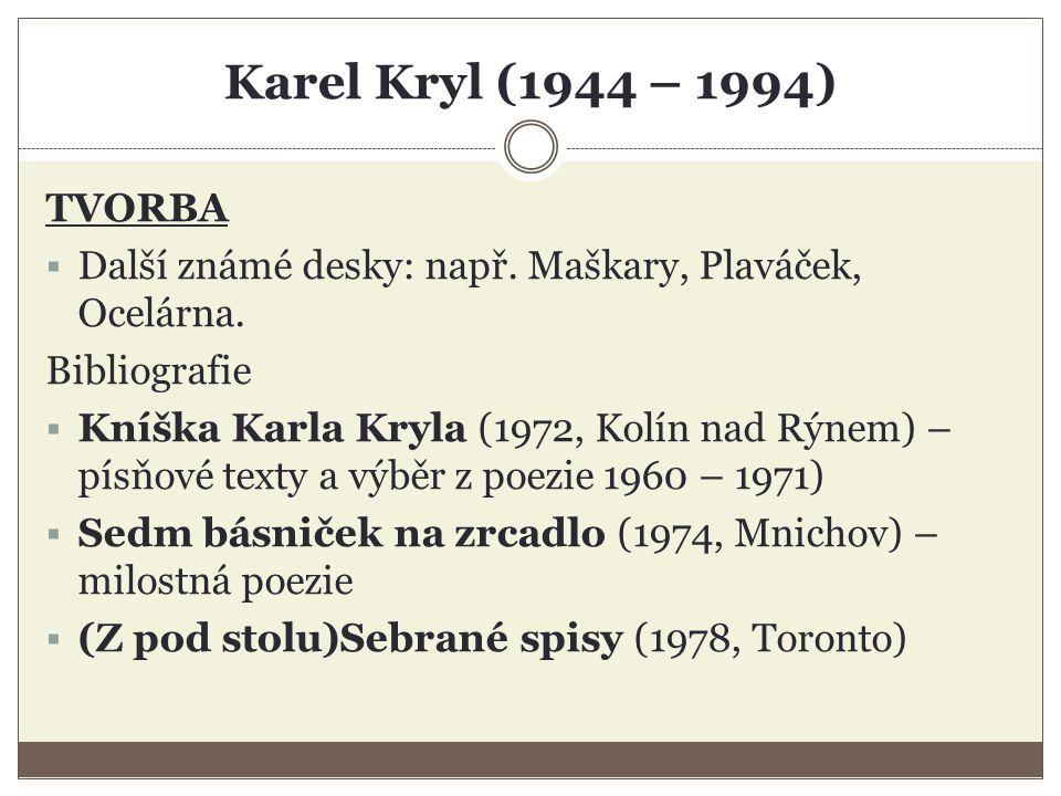 Karel Kryl (1944 – 1994) TVORBA  Další známé desky: např.