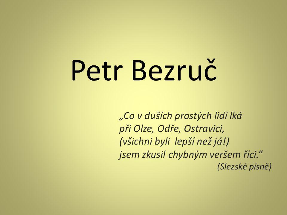 "Petr Bezruč (1867- 1958) vlastním jménem Vladimír Vašek český básník Petr Bezruč - ""Básník jediné knihy"