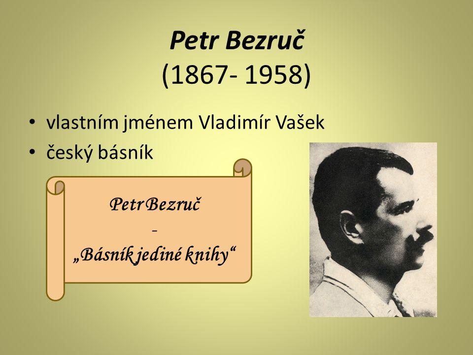 "Petr Bezruč (1867- 1958) vlastním jménem Vladimír Vašek český básník Petr Bezruč - ""Básník jediné knihy"""