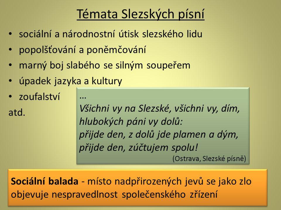 Témata Slezských písní sociální a národnostní útisk slezského lidu popolšťování a poněmčování marný boj slabého se silným soupeřem úpadek jazyka a kul