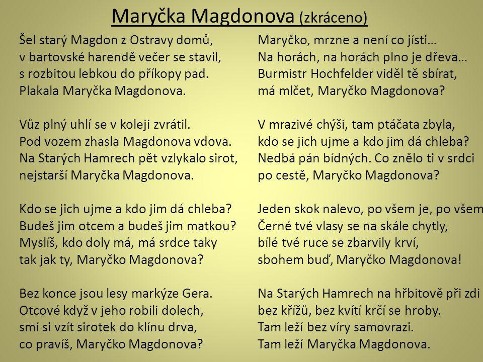 Maryčka Magdonova (zkráceno) Maryčko, mrzne a není co jísti… Na horách, na horách plno je dřeva… Burmistr Hochfelder viděl tě sbírat, má mlčet, Maryčk