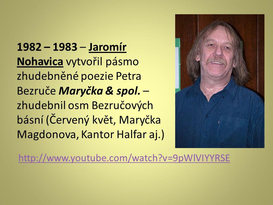 1982 – 1983 – Jaromír Nohavica vytvořil pásmo zhudebněné poezie Petra Bezruče Maryčka & spol. – zhudebnil osm Bezručových básní (Červený květ, Maryčka