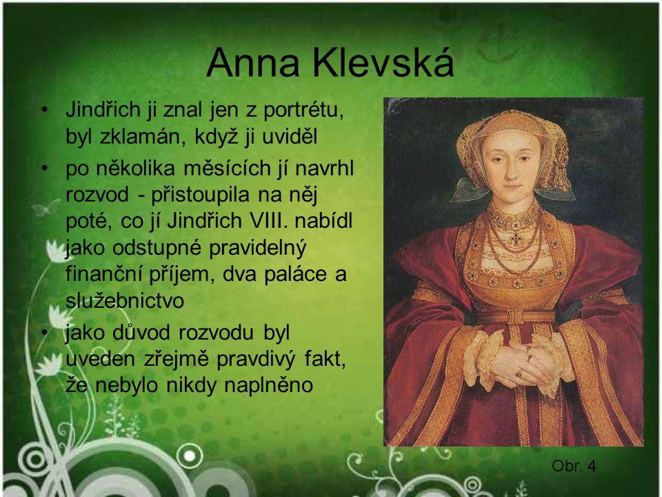 Anna Klevská Jindřich ji znal jen z portrétu, byl zklamán, když ji uviděl po několika měsících jí navrhl rozvod - přistoupila na něj poté, co jí Jindřich VIII.