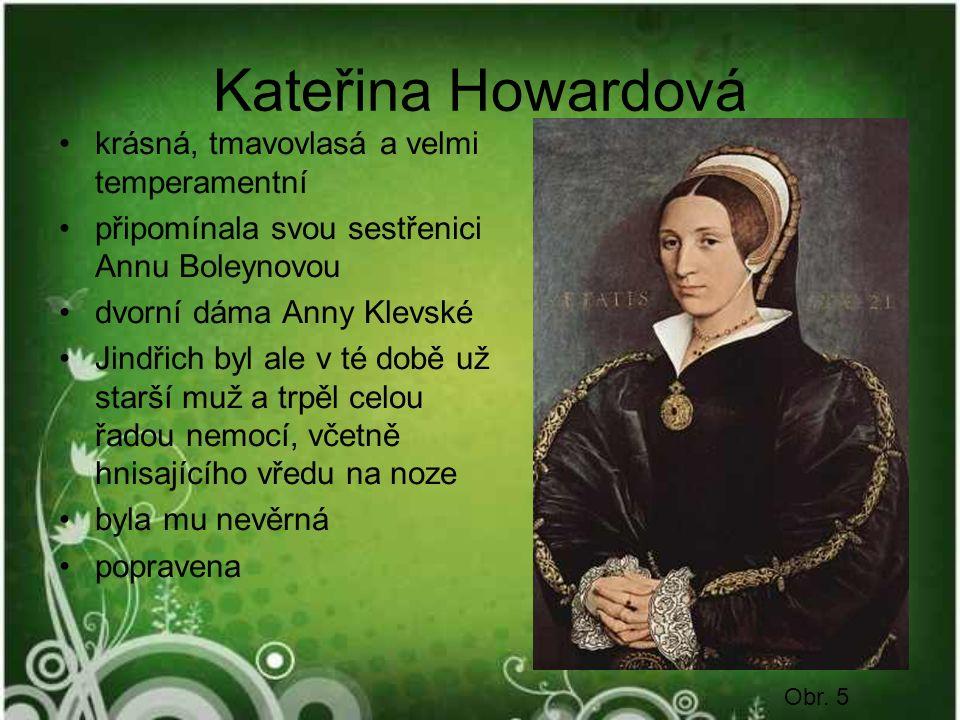 Kateřina Howardová krásná, tmavovlasá a velmi temperamentní připomínala svou sestřenici Annu Boleynovou dvorní dáma Anny Klevské Jindřich byl ale v té