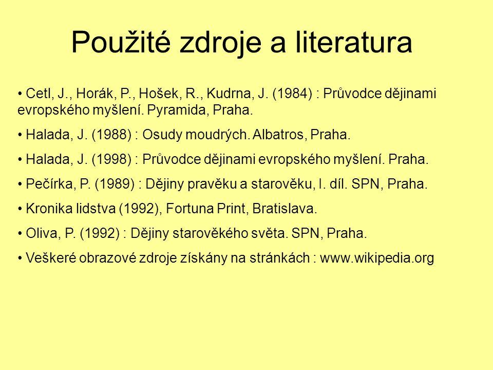 Cetl, J., Horák, P., Hošek, R., Kudrna, J. (1984) : Průvodce dějinami evropského myšlení. Pyramida, Praha. Halada, J. (1988) : Osudy moudrých. Albatro
