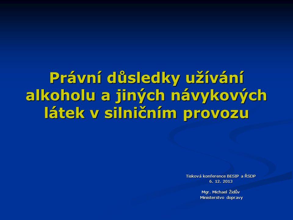 Právní důsledky užívání alkoholu a jiných návykových látek v silničním provozu Tisková konference BESIP a ŘSDP 6.