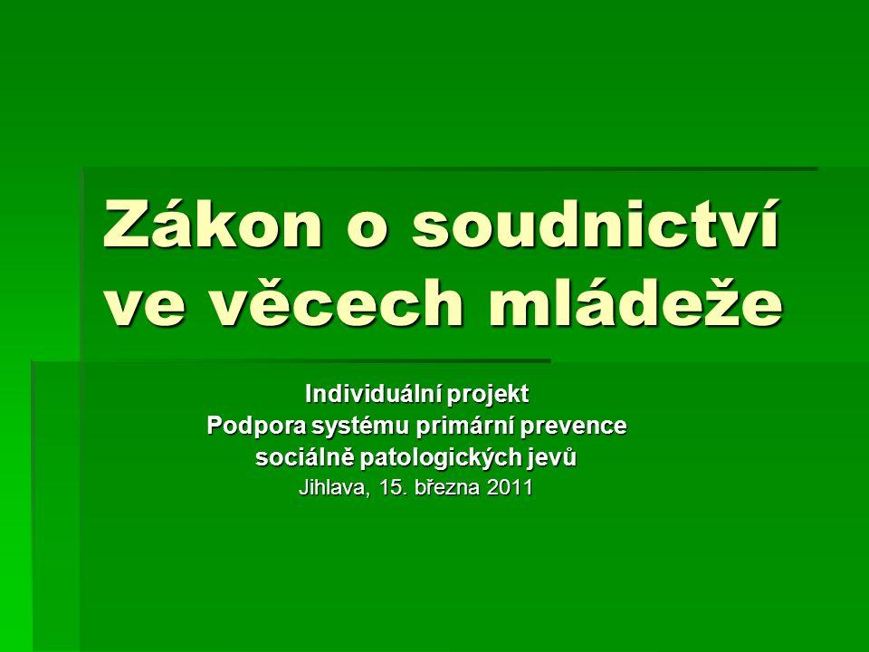 Zákon o soudnictví ve věcech mládeže Individuální projekt Podpora systému primární prevence sociálně patologických jevů Jihlava, 15.