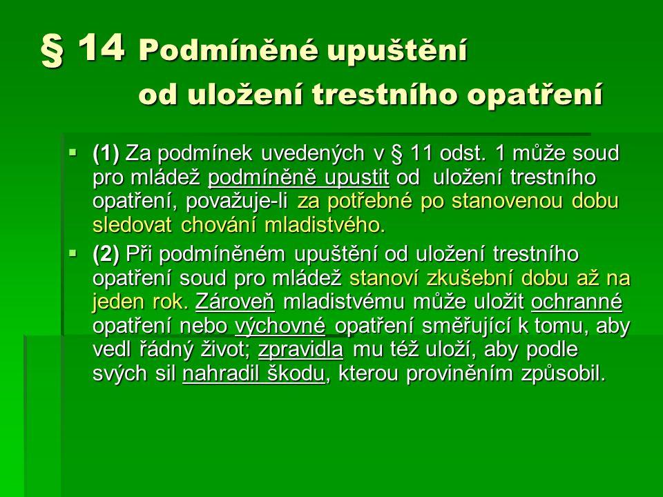 § 14 Podmíněné upuštění od uložení trestního opatření  (1) Za podmínek uvedených v § 11 odst.
