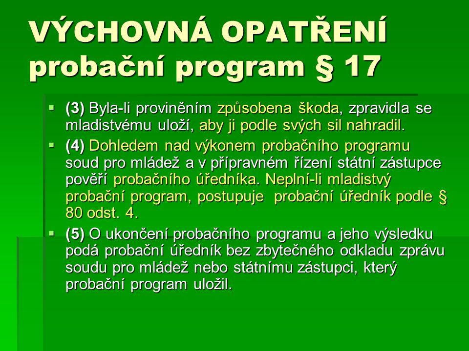 VÝCHOVNÁ OPATŘENÍ probační program § 17  (3) Byla-li proviněním způsobena škoda, zpravidla se mladistvému uloží, aby ji podle svých sil nahradil.