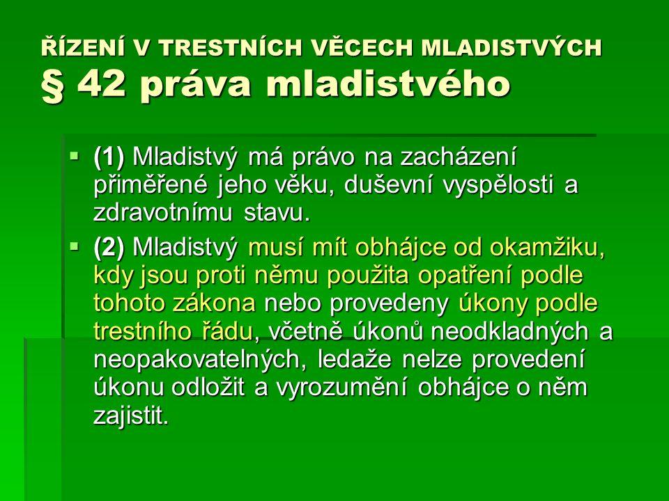 ŘÍZENÍ V TRESTNÍCH VĚCECH MLADISTVÝCH § 42 práva mladistvého  (1) Mladistvý má právo na zacházení přiměřené jeho věku, duševní vyspělosti a zdravotnímu stavu.