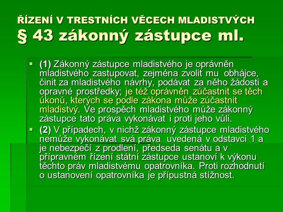 ŘÍZENÍ V TRESTNÍCH VĚCECH MLADISTVÝCH § 43 zákonný zástupce ml.