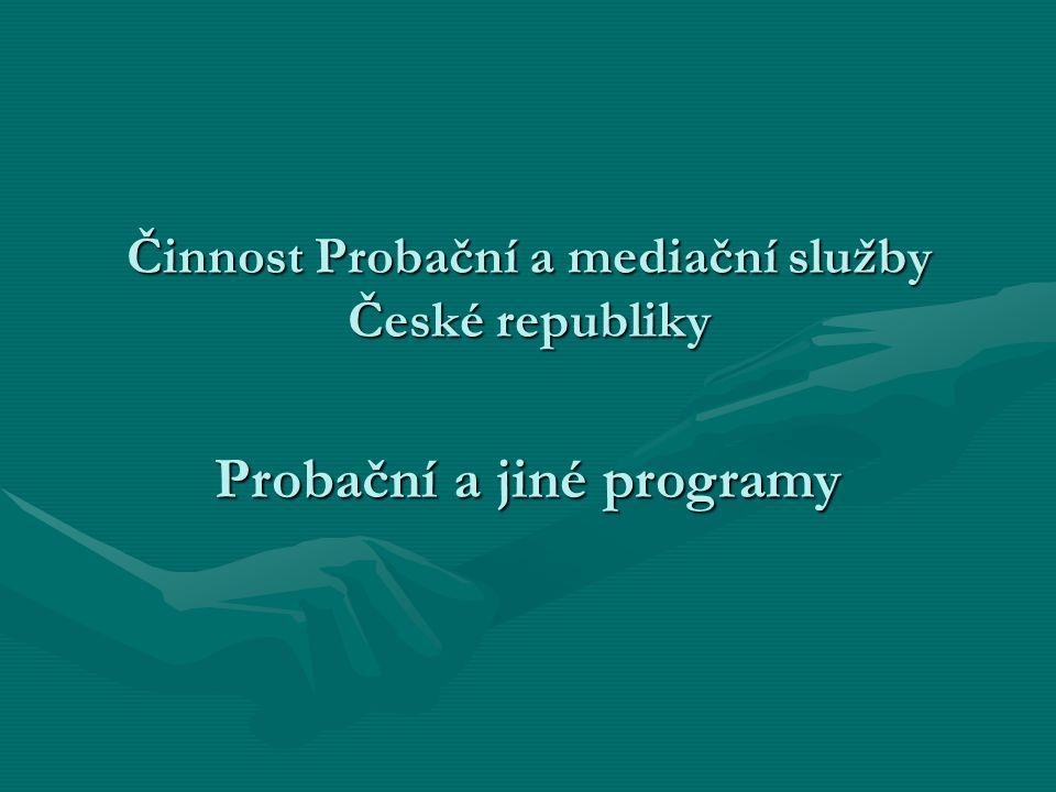 Činnost Probační a mediační služby České republiky Probační a jiné programy