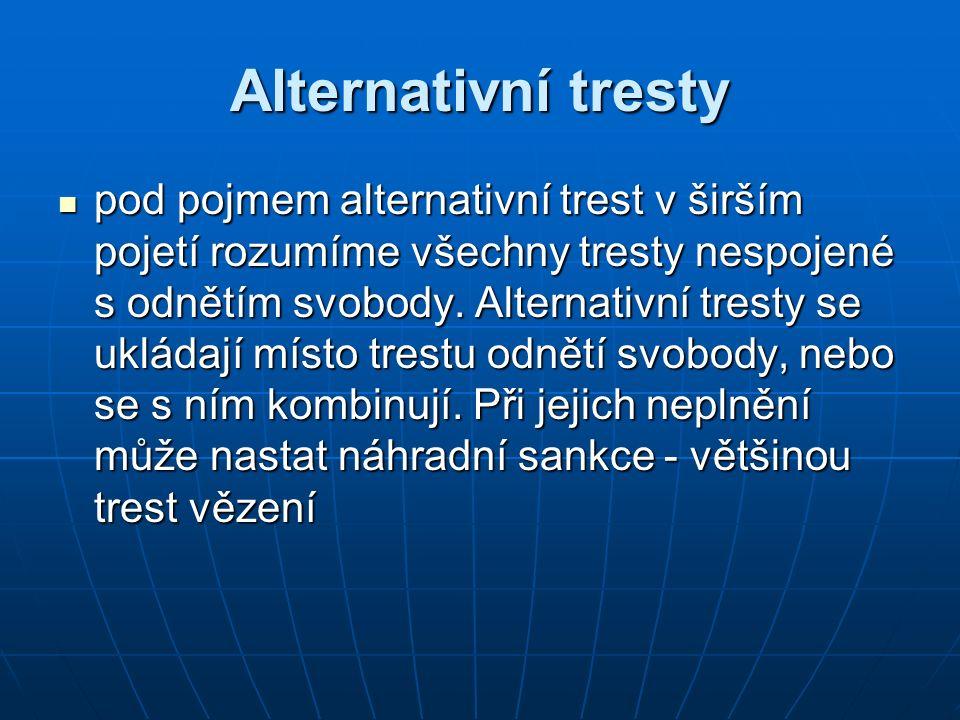 Alternativní tresty pod pojmem alternativní trest v širším pojetí rozumíme všechny tresty nespojené s odnětím svobody. Alternativní tresty se ukládají