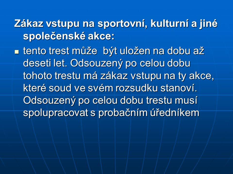 Zákaz vstupu na sportovní, kulturní a jiné společenské akce: tento trest může být uložen na dobu až deseti let. Odsouzený po celou dobu tohoto trestu