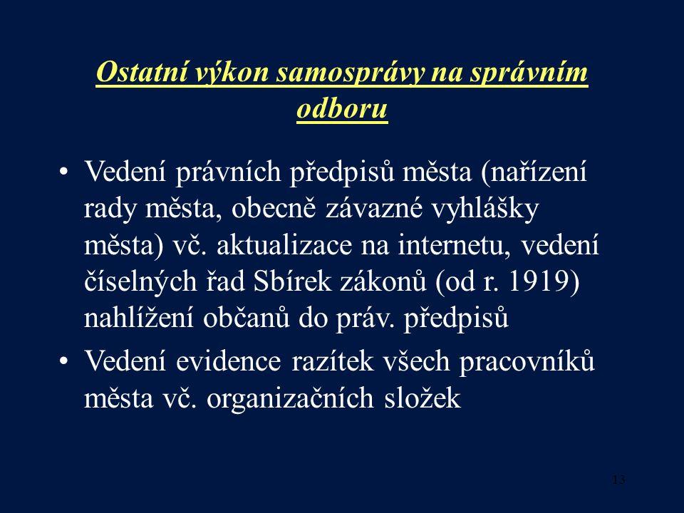 13 Ostatní výkon samosprávy na správním odboru Vedení právních předpisů města (nařízení rady města, obecně závazné vyhlášky města) vč.