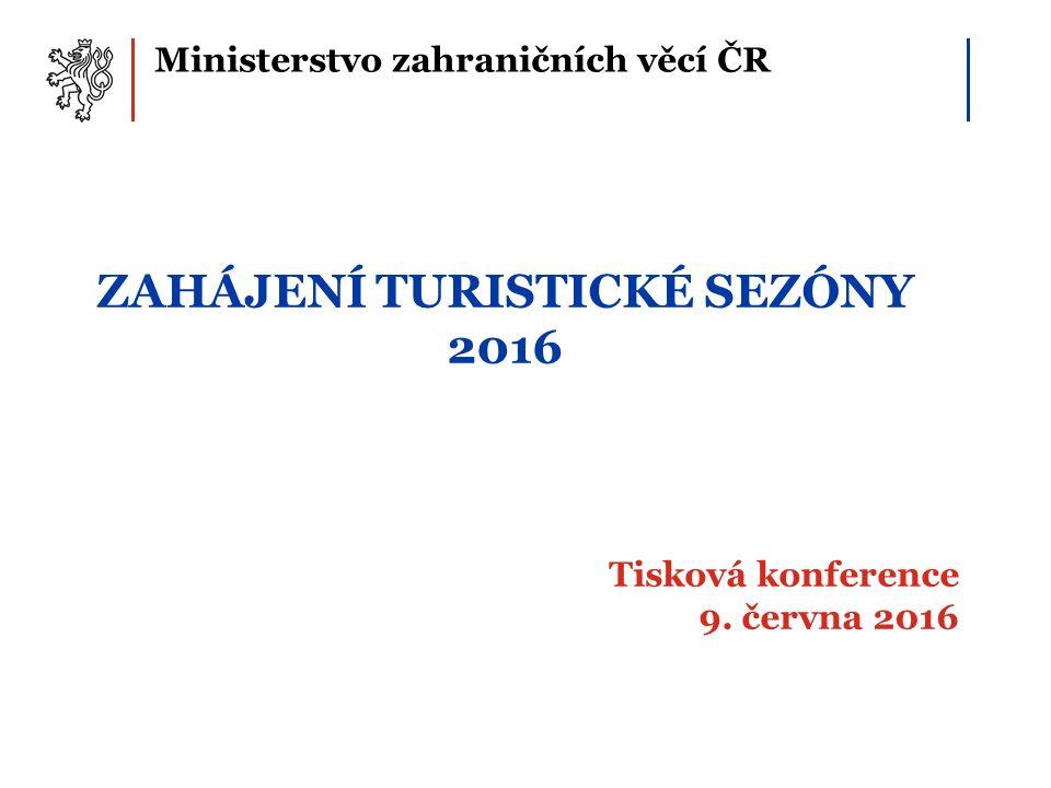 Ministerstvo zahraničních věcí ČR ZAHÁJENÍ TURISTICKÉ SEZÓNY 2016 Tisková konference 9. června 2016