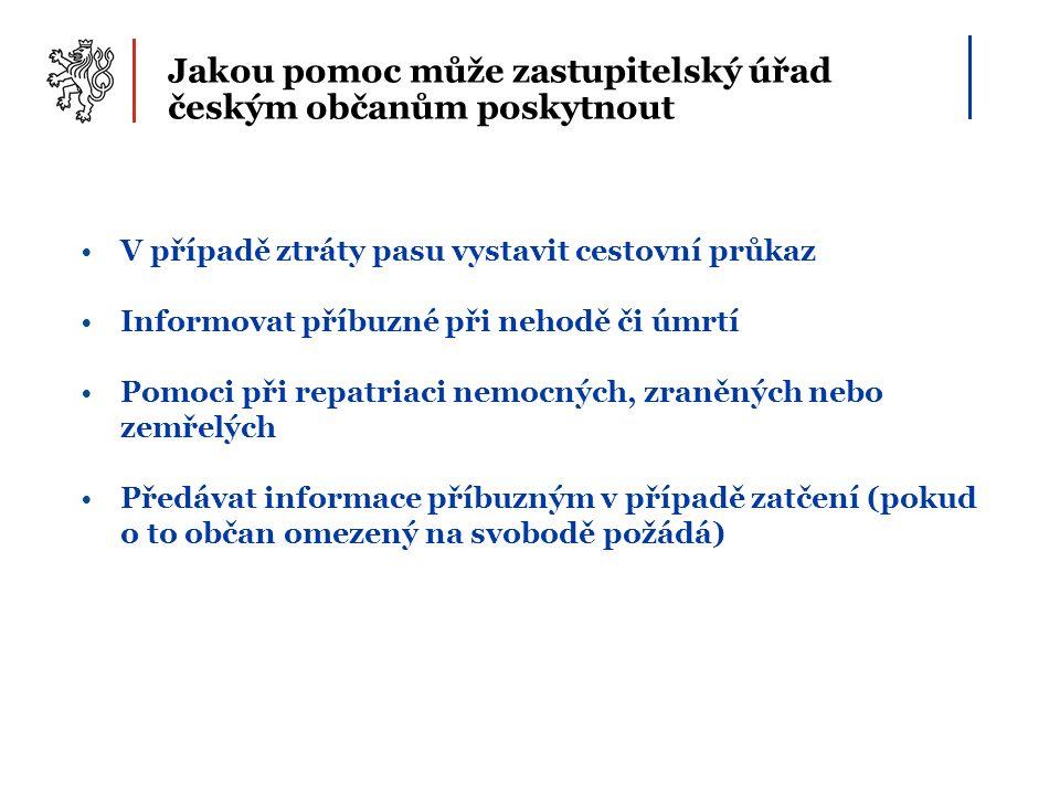 Jakou pomoc může zastupitelský úřad českým občanům poskytnout V případě ztráty pasu vystavit cestovní průkaz Informovat příbuzné při nehodě či úmrtí P