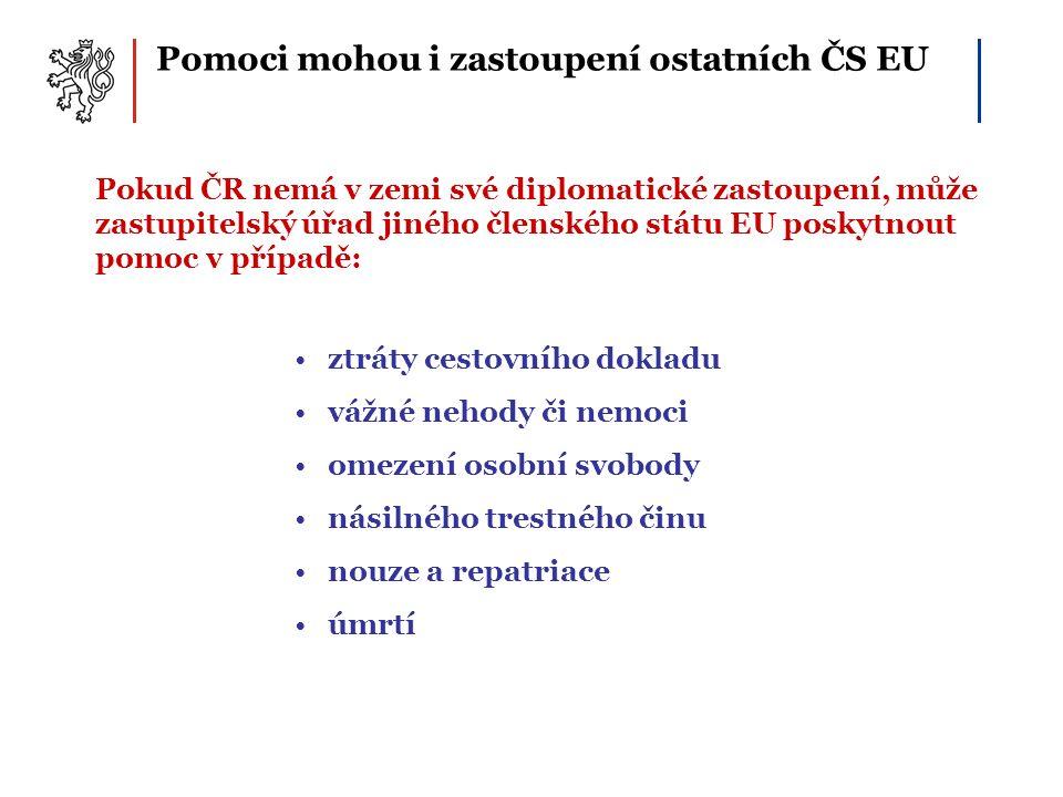 Pomoci mohou i zastoupení ostatních ČS EU Pokud ČR nemá v zemi své diplomatické zastoupení, může zastupitelský úřad jiného členského státu EU poskytno