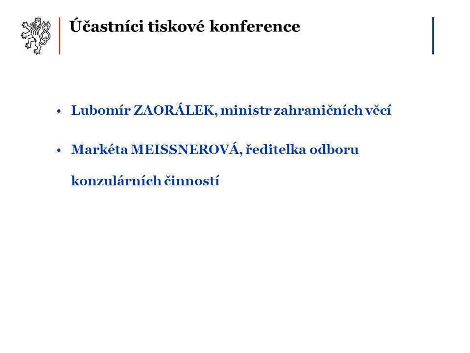 Účastníci tiskové konference Lubomír ZAORÁLEK, ministr zahraničních věcí Markéta MEISSNEROVÁ, ředitelka odboru konzulárních činností