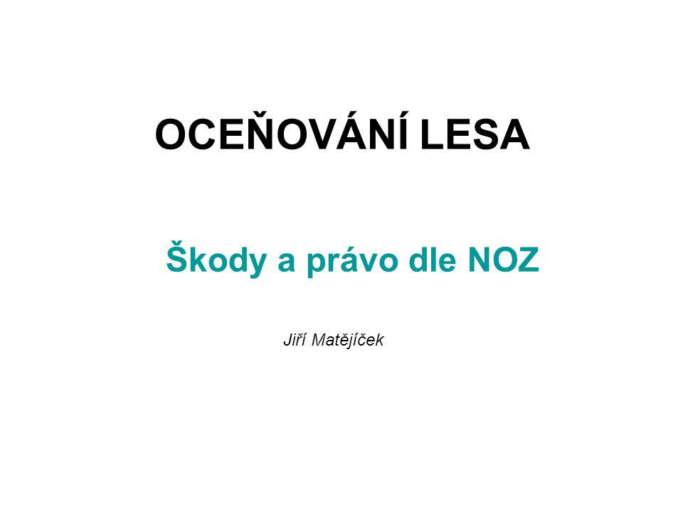 OCEŇOVÁNÍ LESA Škody a právo dle NOZ Jiří Matějíček
