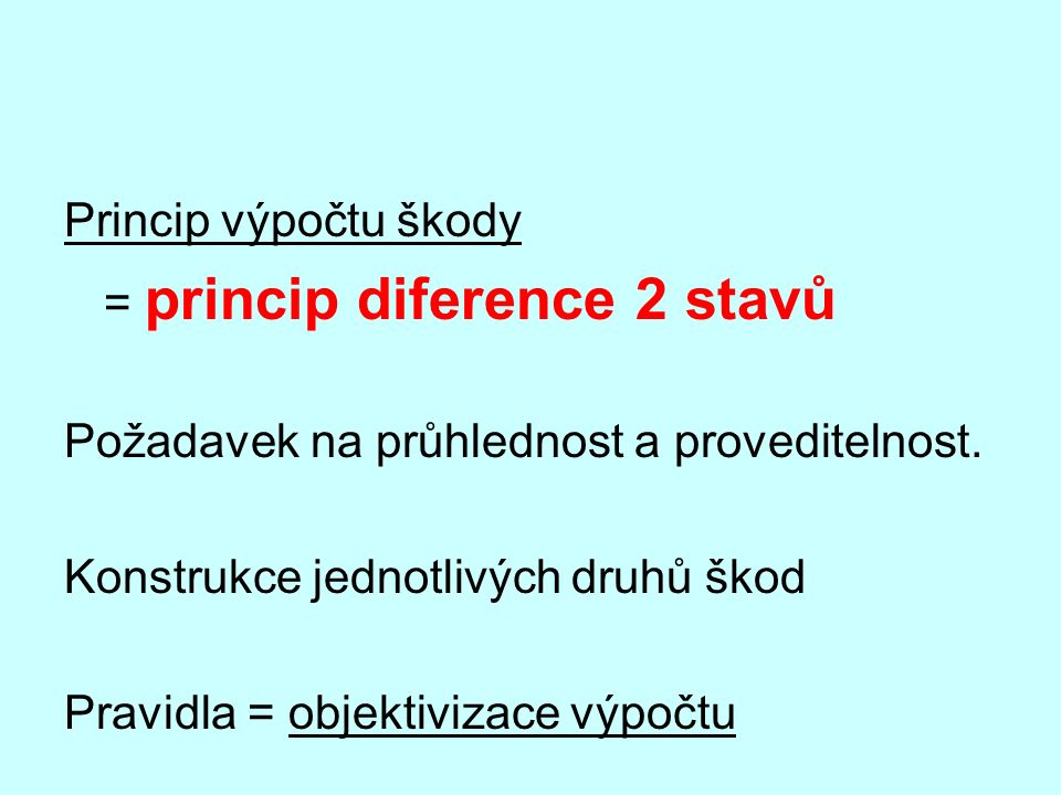 Princip výpočtu škody = princip diference 2 stavů Požadavek na průhlednost a proveditelnost.