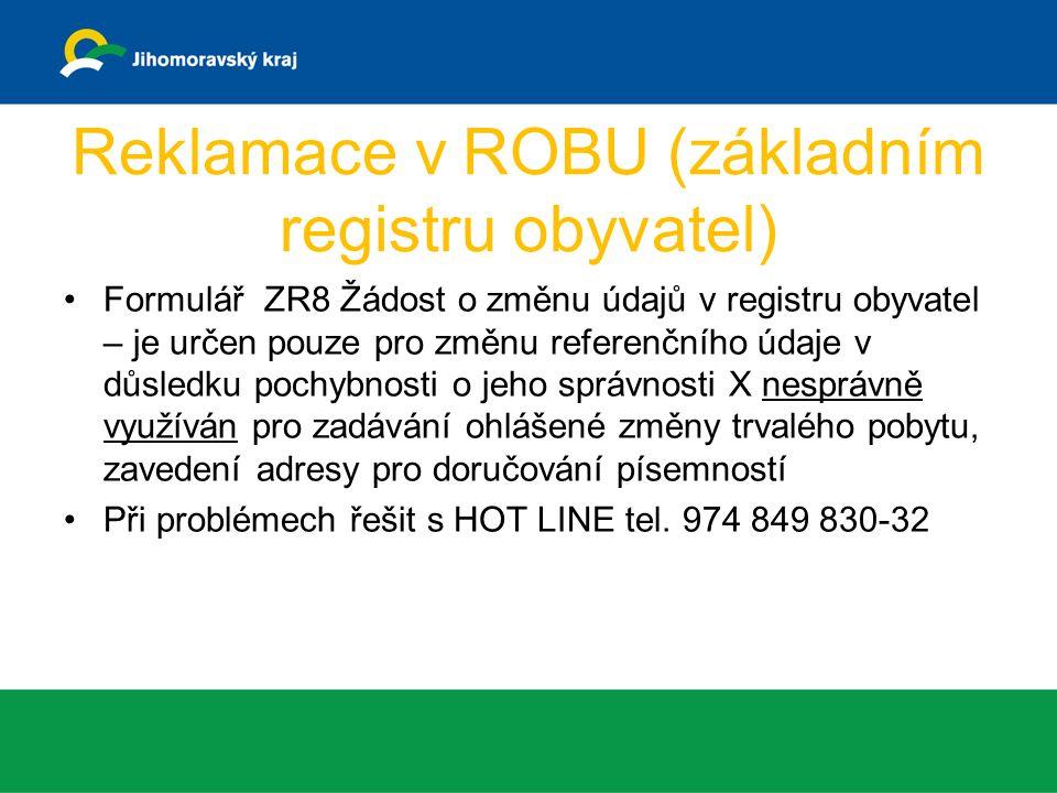 Reklamace v ROBU (základním registru obyvatel) Formulář ZR8 Žádost o změnu údajů v registru obyvatel – je určen pouze pro změnu referenčního údaje v důsledku pochybnosti o jeho správnosti X nesprávně využíván pro zadávání ohlášené změny trvalého pobytu, zavedení adresy pro doručování písemností Při problémech řešit s HOT LINE tel.