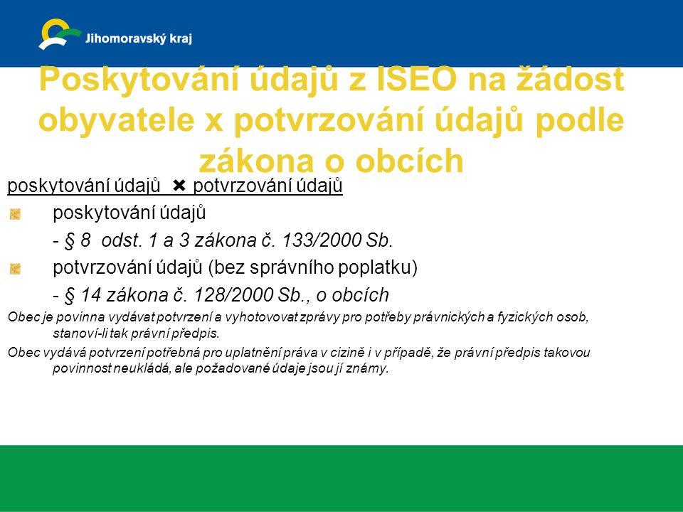 Poskytování údajů z ISEO na žádost obyvatele x potvrzování údajů podle zákona o obcích poskytování údajů  potvrzování údajů poskytování údajů - § 8 odst.