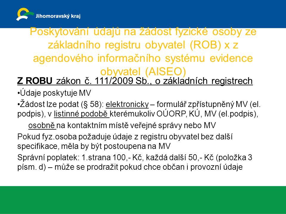 Poskytování údajů na žádost fyzické osoby ze základního registru obyvatel (ROB) x z agendového informačního systému evidence obyvatel (AISEO) Z ROBU zákon č.