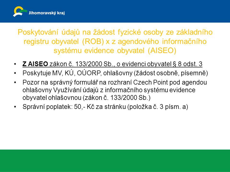 Poskytování údajů na žádost fyzické osoby ze základního registru obyvatel (ROB) x z agendového informačního systému evidence obyvatel (AISEO) Z AISEO zákon č.