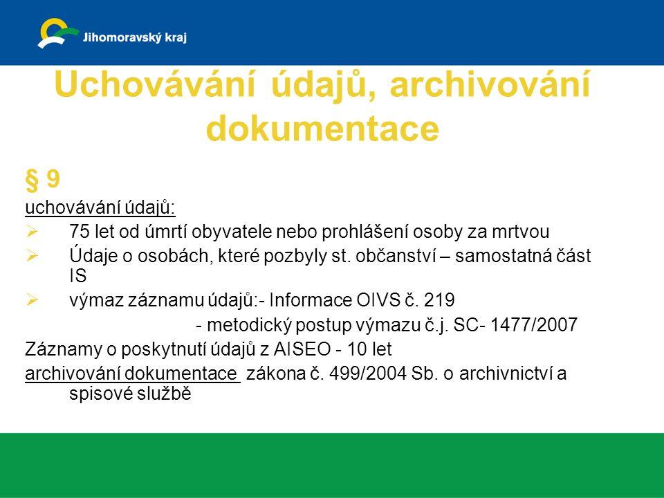 Uchovávání údajů, archivování dokumentace § 9 uchovávání údajů:  75 let od úmrtí obyvatele nebo prohlášení osoby za mrtvou  Údaje o osobách, které pozbyly st.