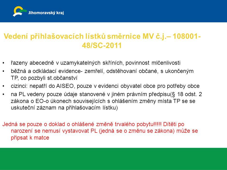 Vedení přihlašovacích lístků směrnice MV č.j.– 108001- 48/SC-2011 řazeny abecedně v uzamykatelných skříních, povinnost mlčenlivosti běžná a odkládací evidence- zemřelí, odstěhovaní občané, s ukončeným TP, co pozbyli st.občanství cizinci: nepatří do AISEO, pouze v evidenci obyvatel obce pro potřeby obce na PL vedeny pouze údaje stanovené v jiném právním předpisu(§ 18 odst.