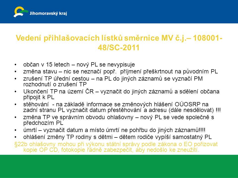 Vedení přihlašovacích lístků směrnice MV č.j.– 108001- 48/SC-2011 občan v 15 letech – nový PL se nevypisuje změna stavu – nic se neznačí popř.